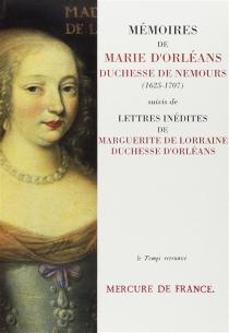 Mémoires de Marie d'Orléans, duchesse de Nemours| Lettres inédites de Marguerite de Lorraine, duchesse d'Orléans -