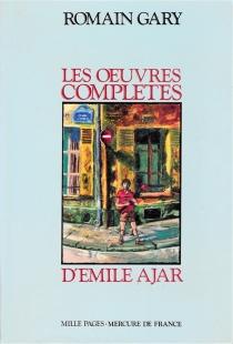 Les oeuvres complètes d'Émile Ajar - RomainGary