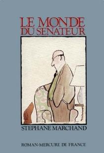 Le monde du sénateur - StéphaneMarchand