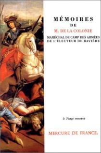 Mémoires de Monsieur de La Colonie : maréchal de camp des armées de l'électeur de Bavière - M. deLa Colonie