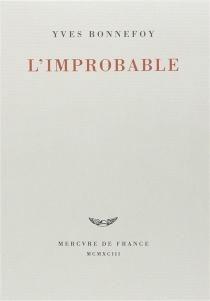 L'improbable| Suivi de Un rêve fait à Mantoue - YvesBonnefoy
