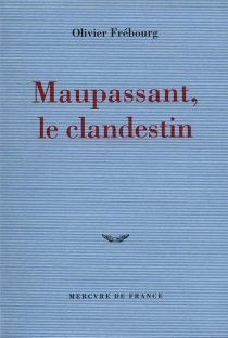 Maupassant clandestin - Olivier Frébourg