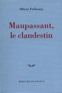 Maupassant clandestin - OlivierFrébourg