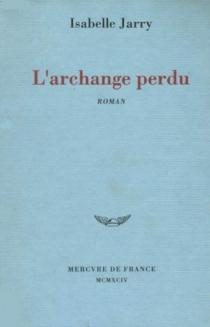 L'Archange perdu - IsabelleJarry