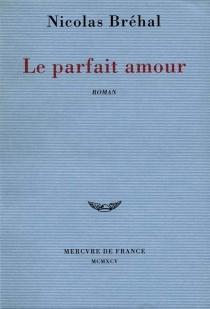 Le parfait amour - NicolasBréhal