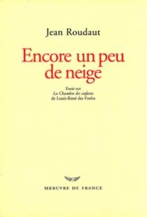 Encore un peu de neige : essai sur La Chambre des enfants de Louis-René des Forêts - JeanRoudaut