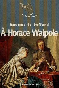 A Horace Walpole : lettres - MarieDu Deffand