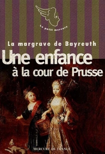 Une enfance à la cour de Prusse - Wilhelmine Frédérique Sophie