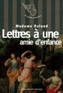 Lettres à une amie d'enfance - Jeanne-MarieRoland de La Platière
