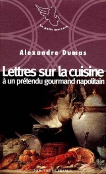 Lettre sur la cuisine à un prétendu gourmand napolitain - AlexandreDumas