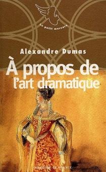 A propos de l'art dramatique - AlexandreDumas