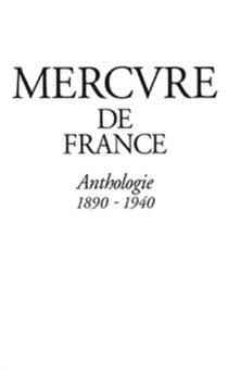 Le Mercure de France : une anthologie, 1890-1940 -