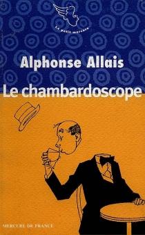 Le chambardoscope et autres contes - AlphonseAllais