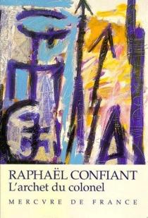 L'archet du colonel - RaphaëlConfiant