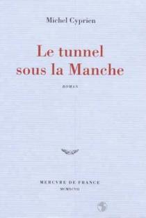 Le tunnel sous la Manche - MichelCyprien