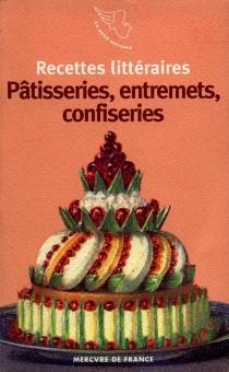 Pâtisseries, entremets, confiseries -