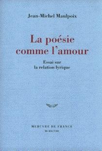 La poésie comme l'amour : essai sur la relation lyrique - Jean-MichelMaulpoix