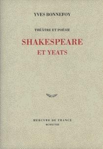 Théâtre et poésie : Shakespeare et Yeats - YvesBonnefoy