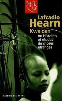 Kwaïdan ou Histoires et études de choses étranges - LafcadioHearn