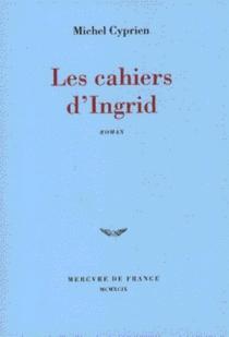Les cahiers d'Ingrid - MichelCyprien