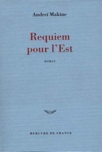 Requiem pour l'Est - AndreïMakine