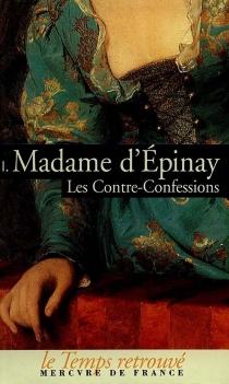 Les contre-confessions de madame d'Épinay - Louise Tardieu d'EsclavellesEpinay