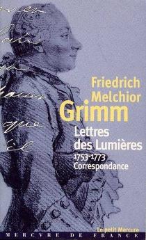 Lettres des Lumières - Friedrich MelchiorGrimm