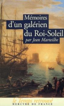Mémoires d'un galérien du Roi-Soleil - JeanMarteilhe