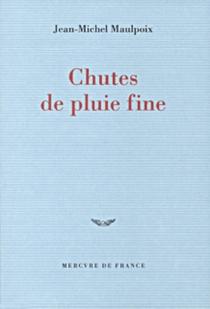 Chutes de pluie fine - Jean-MichelMaulpoix