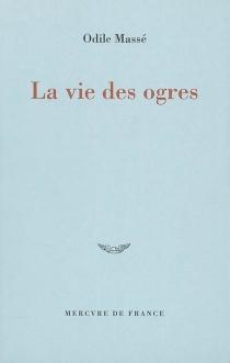 La vie des ogres - OdileMassé