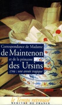 Madame de Maintenon et la princesse Des Ursins : correspondance : l'année 1709 - Marie-Anne de la TrémoilleDes Ursins
