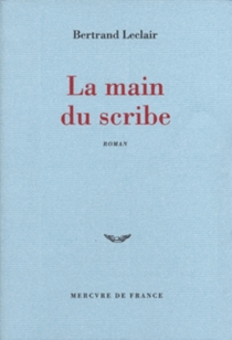 La main du scribe - Bertrand Leclair