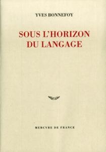 Sous l'horizon du langage - YvesBonnefoy