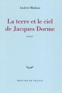 La terre et le ciel de Jacques Dorme - AndreïMakine
