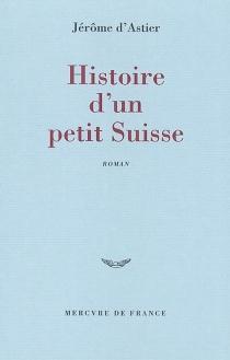 Histoire d'un petit Suisse - Jérôme d'Astier