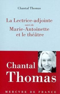 La lectrice adjointe| Suivi de Marie-Antoinette et le théâtre - ChantalThomas