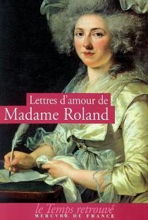 Lettres d'amour - Jeanne-MarieRoland de La Platière