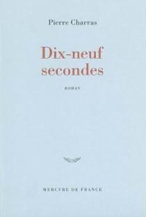 Dix-neuf secondes - PierreCharras
