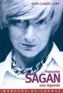 Françoise Sagan, une légende - Jean-ClaudeLamy