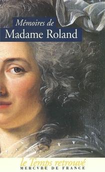 Mémoires de madame Roland - Jeanne-MarieRoland de La Platière
