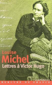 Lettres à Victor Hugo : 1850-1879 - LouiseMichel