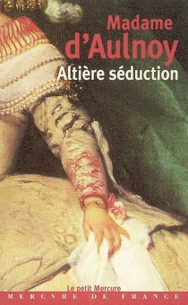 Altière séduction - Marie-Catherine Le Jumel de BarnevilleAulnoy