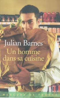 Un homme dans sa cuisine - JulianBarnes