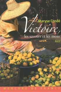 Victoire, les saveurs et les mots : récit - MaryseCondé