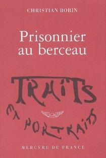 Prisonnier au berceau - ChristianBobin