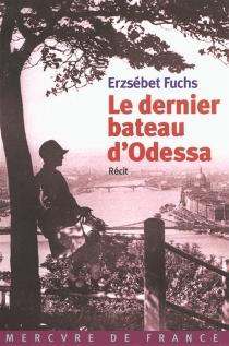 Le dernier bateau d'Odessa : récit - ErzsébetFuchs
