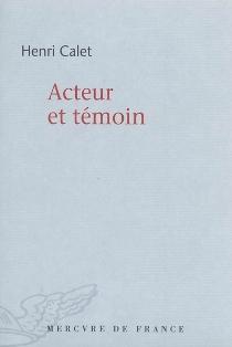 Acteur et témoin - HenriCalet