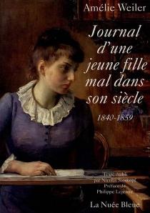 Journal d'une jeune fille mal dans son siècle : 1840-1859 - AmélieWeiler
