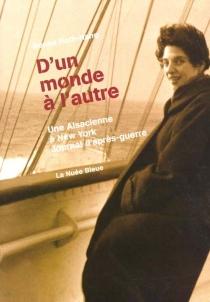 D'un monde à l'autre : une alsacienne à New York : journal d'après-guerre - RenéeRoth-Hano