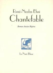 Chantefable : le père, la fille et le Saint-Ballon : roman Ancien Régime - René NicolasEhni